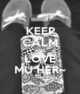 KEEP CALM AND LOVE MU HER~ - Personalised Poster A1 size