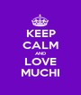 KEEP CALM AND LOVE MUCHI - Personalised Poster A1 size