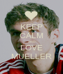 KEEP CALM AND LOVE MUELLER - Personalised Poster A1 size