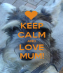 KEEP CALM AND LOVE MUM! - Personalised Poster A1 size