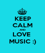 KEEP CALM AND LOVE  MUSIC :) - Personalised Poster A1 size