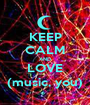 KEEP CALM AND LOVE (music, you) - Personalised Poster A1 size