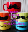 KEEP CALM AND LOVE MUSTACHE'S - Personalised Poster A1 size