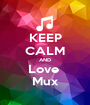 KEEP CALM AND Love  Mux - Personalised Poster A1 size