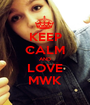 KEEP CALM AND LOVE MWK - Personalised Poster A1 size