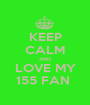 KEEP CALM AND LOVE MY 155 FAN  - Personalised Poster A1 size