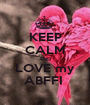 KEEP CALM AND LOVE my ABFFI  - Personalised Poster A1 size