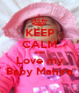 KEEP CALM AND Love my Baby Mahira - Personalised Poster A1 size