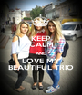 KEEP CALM AND LOVE MY BEAUTIFUL TRIO - Personalised Poster A1 size