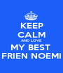 KEEP CALM AND LOVE MY BEST  FRIEN NOEMI - Personalised Poster A1 size