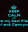 KEEP CALM AND Love my best friends Bri and Camrynn  - Personalised Poster A1 size