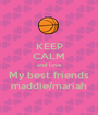 KEEP CALM and love My best friends maddie/mariah - Personalised Poster A1 size