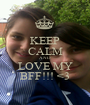 KEEP CALM AND LOVE MY BFF!!! <3 - Personalised Poster A1 size