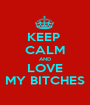 KEEP  CALM AND LOVE MY BITCHES - Personalised Poster A1 size