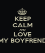KEEP CALM AND LOVE MY BOYFREND - Personalised Poster A1 size