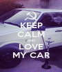 KEEP CALM AND LOVE MY CAR - Personalised Poster A1 size