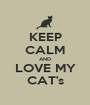 KEEP CALM AND LOVE MY CAT's - Personalised Poster A1 size