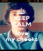 KEEP CALM AND love my cheeks - Personalised Poster A1 size