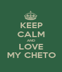 KEEP CALM AND LOVE MY CHETO - Personalised Poster A1 size