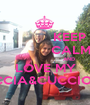 KEEP              CALM                         AND LOVE MY CICCIA&CUCCIOLA - Personalised Poster A1 size
