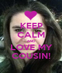 KEEP CALM AND LOVE MY COUSIN! - Personalised Poster A1 size