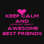 KEEP CALM AND LOVE MY CRAZY  AWESOME BEST FRIENDS - Personalised Poster A1 size