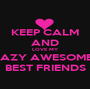 KEEP CALM AND LOVE MY  CRAZY AWESOMEME BEST FRIENDS - Personalised Poster A1 size