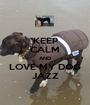 KEEP CALM AND LOVE MY DOG JAZZ - Personalised Poster A1 size