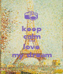 keep calm and love my dream - Personalised Poster A1 size