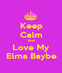Keep Calm And Love My Elma Baybe - Personalised Poster A1 size