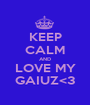 KEEP CALM AND LOVE MY GAIUZ<3 - Personalised Poster A1 size