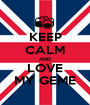 KEEP CALM AND LOVE MY GEME - Personalised Poster A1 size
