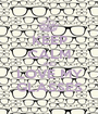 KEEP CALM AND LOVE MY GLASSES - Personalised Poster A1 size