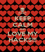 KEEP CALM AND LOVE MY HACKS!!! - Personalised Poster A1 size