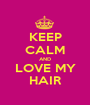 KEEP CALM AND LOVE MY HAIR - Personalised Poster A1 size