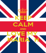 KEEP CALM AND LOVE MY  MARIA  H - Personalised Poster A1 size