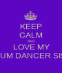 KEEP CALM AND LOVE MY MEDIUM DANCER SISTER - Personalised Poster A1 size