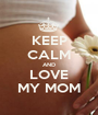 KEEP CALM AND LOVE MY MOM - Personalised Poster A1 size