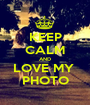 KEEP CALM AND LOVE MY  PHOTO - Personalised Poster A1 size