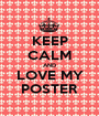 KEEP CALM AND LOVE MY POSTER - Personalised Poster A1 size