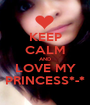 KEEP CALM AND LOVE MY PRINCESS*-* - Personalised Poster A1 size
