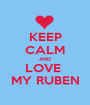 KEEP CALM AND LOVE  MY RUBEN - Personalised Poster A1 size