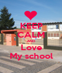 KEEP CALM AND Love My school - Personalised Poster A1 size