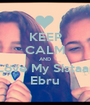 KEEP CALM AND Love My Sistaar Ebru - Personalised Poster A1 size