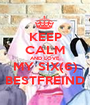 KEEP CALM AND LOVE MY SIX(6) BESTFREIND - Personalised Poster A1 size