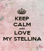 KEEP CALM AND LOVE MY STELLINA - Personalised Poster A1 size