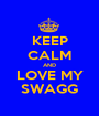 KEEP CALM AND LOVE MY SWAGG - Personalised Poster A1 size