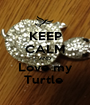 KEEP CALM AND Love my Turtle  - Personalised Poster A1 size