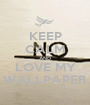 KEEP CALM AND LOVE MY WALLPAPER - Personalised Poster A1 size