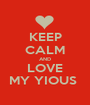 KEEP CALM AND LOVE MY YIOUS  - Personalised Poster A1 size